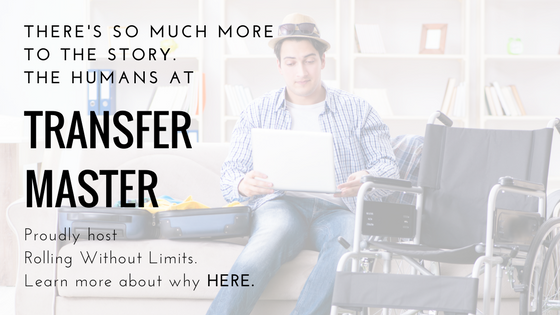 Transfer Master proudly hosts Rolling Without Limits. Learn more by reading the whole story.